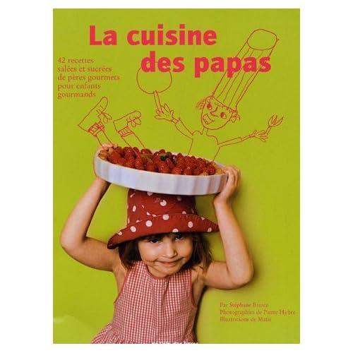 La cuisine des papas : 42 recettes salées et sucrées de pères gourmets pour enfants gourmands