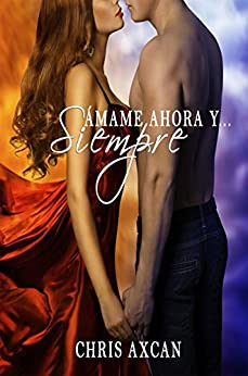 Ámame ahora y siempre (Spanish Edition) by [Axcan, Chris]