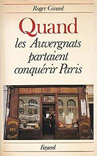 Quand les Auvergnats partaient conquérir Paris par Roger Girard
