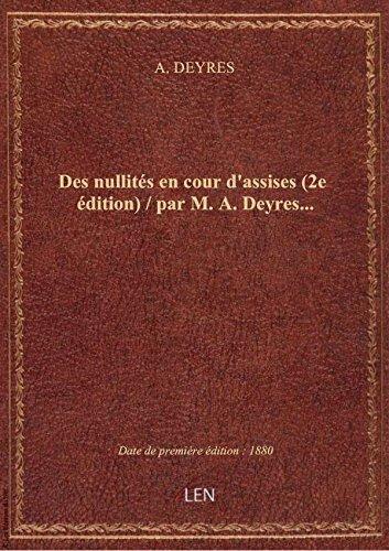 Des nullits en cour d'assises (2e dition) / par M. A. Deyres...