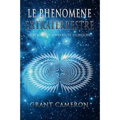 Le Phenomene Extraterrestre: Recit base sur 40 annees de recherches