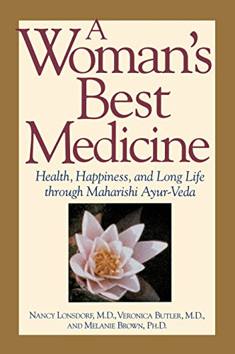 A Woman's Best Medicine: Health, Happiness and Long Life Through Ayur-Veda