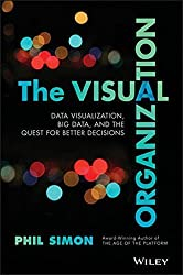 The Visual Organization: Data Visualization, Big Data, and the Quest for Better Decisions (Wiley and SAS Business Series) by Phil Simon (2014-03-24)