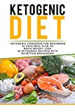 KETOGENIC DIET : Ketogenic Cookbook for Beginners 30 Days Meal Plan to  Rapid Weight Loss 50 Ketogenic Recipes with  Nutrition Breakdown (low carb, weight ... nutrition, diet, health, fat loss )