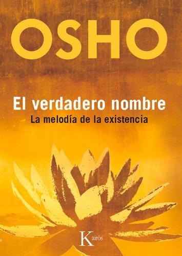 El Verdadero Nombre: La Melodia de La Existencia par Osho