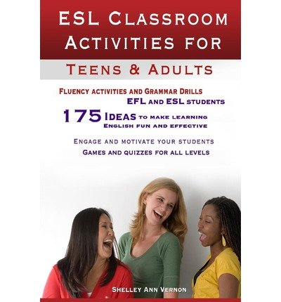 [ ESL CLASSROOM ACTIVITIES FOR TEENS AND ADULTS: ESL GAMES, FLUENCY ACTIVITIES AND GRAMMAR DRILLS FOR EFL AND ESL STUDENTS. ] BY Vernon, Shelley Ann ( Author ) Jul - 2012 [ Paperback ]