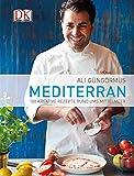 Mediterran: 100 kreative Rezepte rund ums Mittelmeer
