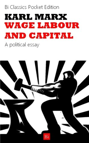 karl marxs thoughts on wage labour and capital Read the essential writings of karl marx economic and philosophic manuscripts, the communist manifesto, wage labor and capital, and critique of the gotha program by lenny flank with rakuten kobo.