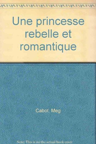 Journal d'une princesse (6) : Une princesse rebelle et romantique