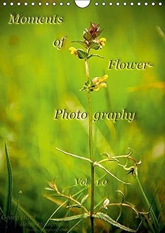 Moments of Flower Photography (Wandkalender 2018 DIN A4 hoch): Motive