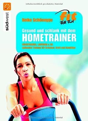 Gesund und schlank mit dem Hometrainer: Crosstrainer, Laufband & Co.: optimales Training für Kreislauf, Kraft und Kondition