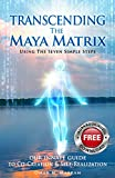 #9: TRANSCENDING THE MAYA MATRIX: Using the Seven Simple Steps: Our Innate Guide to Co-Creation & Self-Realization