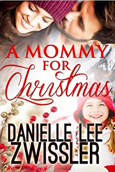 A Mommy for Christmas (Holiday Romance Collection Book 1) by [Zwissler, Danielle Lee]