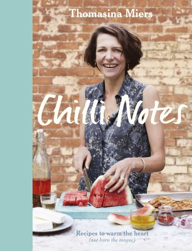 Chilli Notes: Recipes to warm the heart (not burn the tongue) (English Edition)