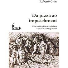 Da pizza ao impeachment: uma sociologia dos escândalos no Brasil contemporâneo (Portuguese Edition)