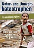 Natur- und Umweltkatastrophen - Menschengemacht?: Informationen, Hintergründe, Projektideen - Petra Sauerborn