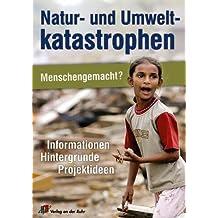 Natur- und Umweltkatastrophen - Menschengemacht?: Informationen, Hintergründe, Projektideen