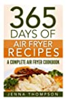 Air Fryer: 365 Days Of Air Fryer Reci...