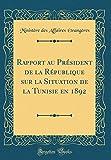 Telecharger Livres Rapport Au President de la Republique Sur La Situation de la Tunisie En 1892 Classic Reprint (PDF,EPUB,MOBI) gratuits en Francaise
