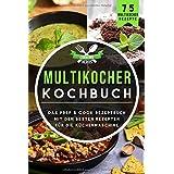 Multikocher Kochbuch: Das Prep & Cook Rezeptbuch mit den besten Rezepten für die Küchenmaschine 75 Multikocher Rezepte