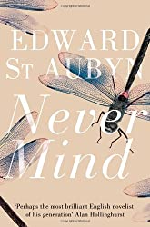 Never Mind (The Patrick Melrose Novels, Band 1)