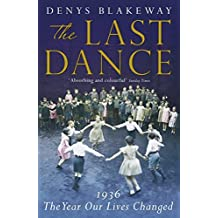 By Denys Blakeway The Last Dance: 1936, the Year Our Lives Changed [Paperback]