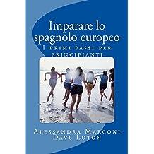 Imparare lo spagnolo europeo: I primi passi per principianti (Italian Edition)
