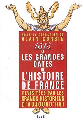 Quinze cent quinze et les Grandes Dates de l'histoire de France, revisites par les grands historien