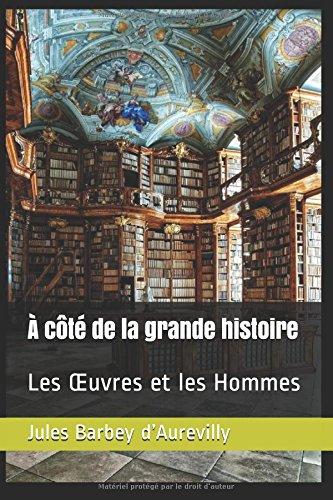 À côté de la grande histoire: Les Œuvres et les Hommes par Jules Barbey d'Aurevilly