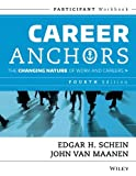 Career Anchors: The Changing Nature of Work and Careers Participant Workbook, 4th Edition (J–B US non–Franchise Leadership)