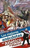 Las mejores anécdotas del Atlético de Madrid