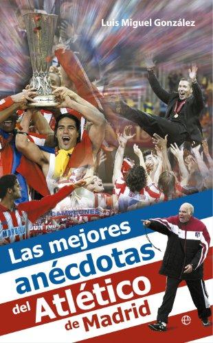Las mejores anécdotas del Atlético de Madrid por Luis Miguel González