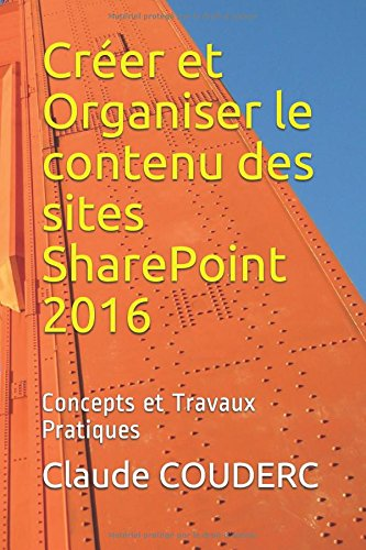Crer et Organiser le contenu des sites SharePoint 2016: Concepts et Travaux Pratiques