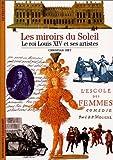 Les miroirs du Soleil - Le roi Louis XIV et ses artistes de Biet. Christian (2000) Poche