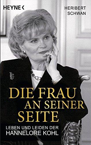 Die Frau an seiner Seite: Leben und Leiden der Hannelore Kohl