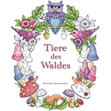 Tiere des Waldes: Ein Ausmalbuch für Erwachsene zum Träumen und Entspannen.