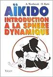 Aïkido - Introduction à la sphère dynamique de A Westbrook,O Ratti ( 17 avril 1999 ) - Vigot Maloine (17 avril 1999) - 17/04/1999