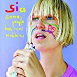 Songtexte von Sia - Some People Have Real Problems