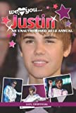 Justin Bieber: We Love You... Justin: An Unauthorised 2012 Annual 2012 (Annual We Love You) by Martin Johnston (2011-10-01)