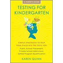 Testing for Kindergarten: Simple Strategies to Help Your Child Ace the Tests for: Public School Placement, Private School Admissions, Gifted Program Qualification (English Edition)