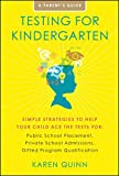 Testing for Kindergarten: Simple Strategies to Help Your Child Ace the Tests For: Public School Placement, Private School Admissions, Gifted Program Qualification, a Parent's Guide