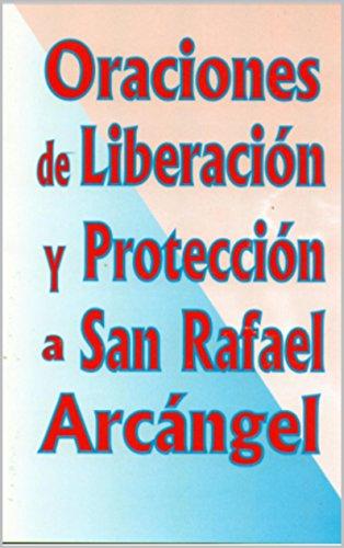 ORACIONES DE LIBERACIÓN Y PROTECCIÓN A SAN RAFAEL ARCÁNGEL por ACOBA