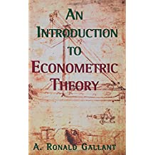 An Introduction to Econometric Theory – Measure–Theoretic Probability and Statistics with Applications to Economics