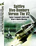 Spitfire Dive-Bombers Versus the V2: Fighter Command's Battle with Hitler's Mobile Missiles
