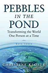 Pebbles in the Pond (Wave Three): Transforming the World One Person at a Time by Christine Kloser (2014-05-28)