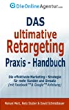 Das ultimative Retargeting Praxis - Handbuch: Die effektivste Marketing Strategie