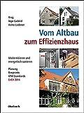 Vom Altbau zum Effizienzhaus: Modernisieren und energetisch sanieren, Planung, Baupraxis, KfW-Standards, EnEV 2014 - Ingo Gabriel