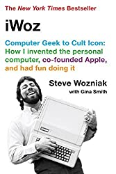iWoz: Computer Geek to Cult Icon: How I Invented the Personal Computer, Co-Founded Apple, and Had Fun Doing It by Steve Wozniak (2007-10-17)