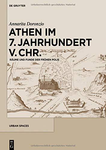Athen im 7. Jahrhundert v. Chr.: Räume und Funde der frühen Polis (Urban Spaces, Band 6)