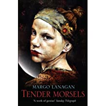 Tender Morsels by Margo Lanagan (2010-07-01)